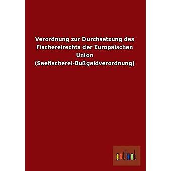 Verordnung Zur Durchsetzung Des Fischereirechts Der Europaischen Unión SeefischereiBussgeldverordnung Ohne autor