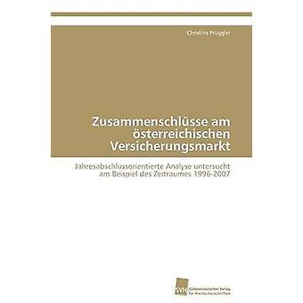 Zusammenschlsse am sterreichischen Versicherungsmarkt by Prggler Christina