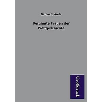 Beruhmte Frauen Der Weltgeschichte by Aretz & Gertrude
