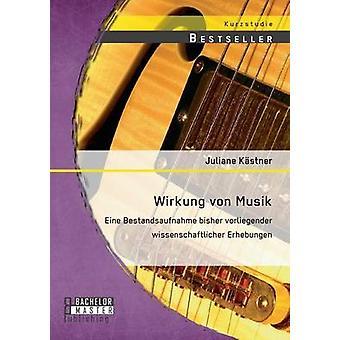 Wirkung von Musik Eine Bestandsaufnahme bisher vorliegender wissenschaftlicher Erhebungen door Kstner & Juliane