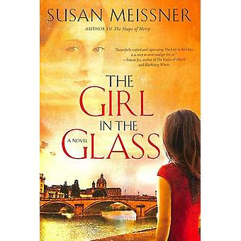 The Girl in the Glass - A Novel by Susan Meissner - 9780307730428 Book