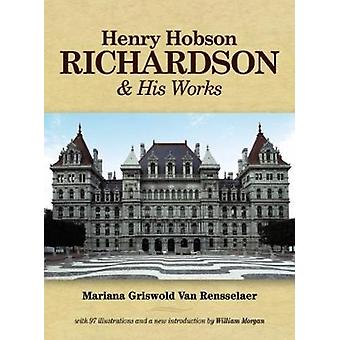 Henry Hobson Richardson and His Works by Mariana Griswold Van Renssel