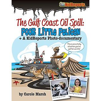 The Gulf Coast Oil Spill - Poor Little Pelican - A KidReports Photo-Doc