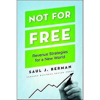 Not for Free - Revenue Strategies for a New World by Saul J. Berman -