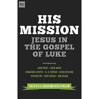 His Mission - Jesus in the Gospel of Luke by D. A. Carson - Kathleen B