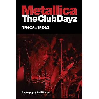 -Metallica - - The Club Dayz '82-'84 by Bill Hale - 9781550228762 Book