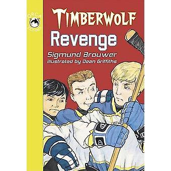 Timberwolf Revenge by Sigmund Brouwer - Dean Griffiths - 978155143544
