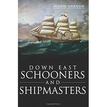 Down East Schooners and Shipmasters by Ingrid Arrigo-Grenon - Ingrid