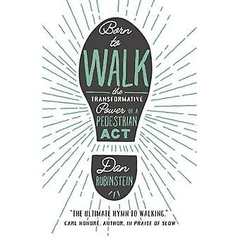 Born To Walk - The Transfromative Power of a Pedestrian Act by Dan Rub