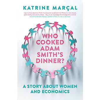Who Cooked Adam Smith's Dinner? - A Story About Women and Economics by
