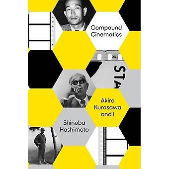 Compound Cinematics - Akira Kurosawa and I by Shinobu Hashimoto - 9781