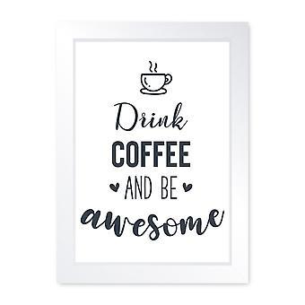 Drik kaffe være awesome, kvalitet indrammet print-køkken badeværelse hjem Cafe kunst