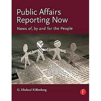 Public Affairs Reporting Now News Of by and for the People by Killenberg & George Michael