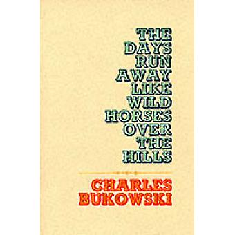 Days Run Away Like Wild Horses The by Bukowski & Charles