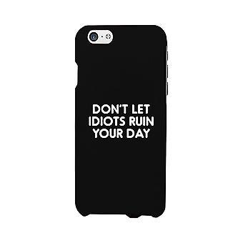 Don't Let Idiot Black Ultra Slim Cute Phone Cases Apple, Samsung Galaxy, LG, HTC