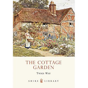 The Cottage Garden (Shire Library) (Paperback) by Way Twigs