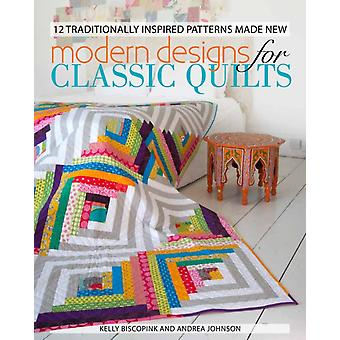 Modern Designs for Classic Quilts: 12 Traditionally Inspired Patterns Made New (Paperback) by Biscopink Kelly Johnson Andie