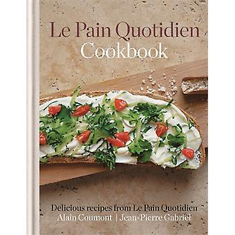 Le Pain Quotidien Cookbook: Delicious recipes from Le Pain Quotidien (Hardcover) by Coumont Alain Gabriel Jean-Pierre
