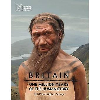 Britain One Million Years of the Human Story by Rob Dinnis & Chris Stringer