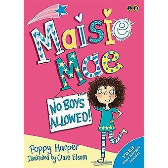 Maisie Mae No Boys Allowed by Poppy Harper