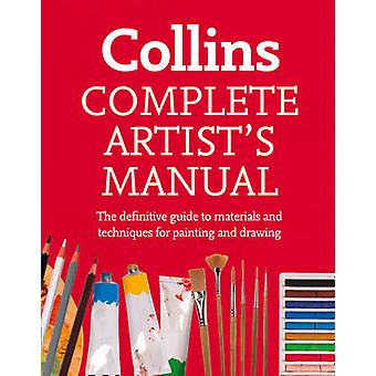 Complete Artist's Manual - The Definitive Guide to Materials and Techn
