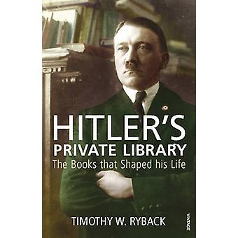 Hitler's Private Library - The Books That Shaped His Life by Timothy W