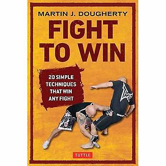 Fight to Win - 20 Simple Techniques That Win Any Fight by Martin Dough