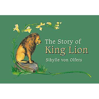 The Story of King Lion by Sibylle von Olfers - 9780863159497 Book