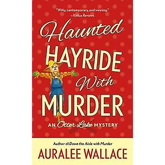 Haunted Hayride with Murder - An Otter Lake Mystery by Haunted Hayride