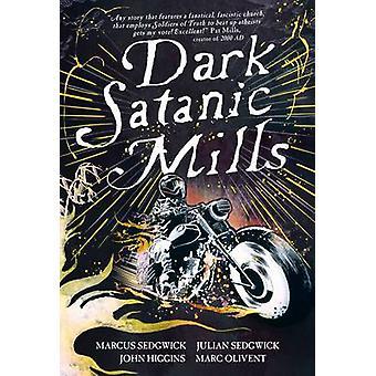 Dark Satanic Mills by Marcus Sedgwick - Julian Sedgwick - John Higgin