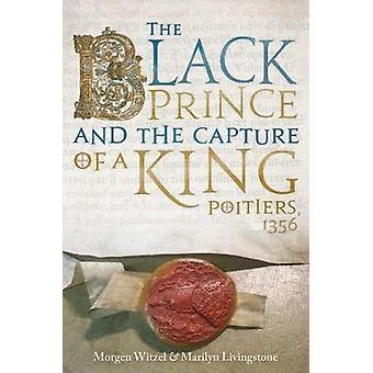 Den svarta princen och tillfångatagandet av en kung - Poitiers 1356 av Blac