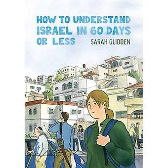 How to Understand Israel in 60 Days or Less by Sarah Glidden - 978177