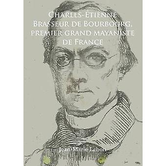 Charles-Etienne Brasseur de Bourbourg - Premier Grand Mayaniste de Fr