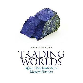 Handel världar - afghanska köpmän moderna gränser av Magnus Ma