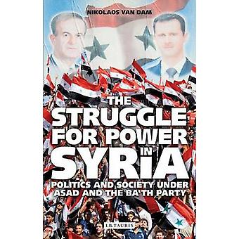 The Struggle for Power in Syria - Politics and Society Under Asad and