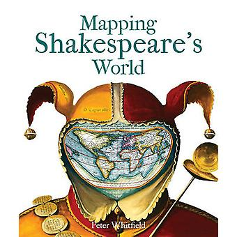 Mapping Shakespeare's World by Peter Whitfield - 9781851242573 Book