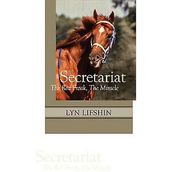 Secretariat - The Red Freak - the Miracle by Lyn Lifshin - 97819378756