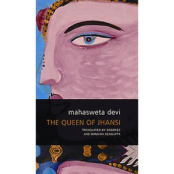 The Queen of Jhansi by Mahasweta Devi - Sagaree Sengupta - Mandira Se