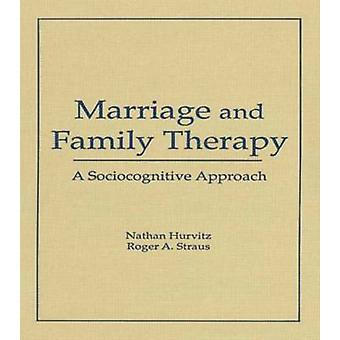 Marriage and Family Therapy - A Sociocognitive Approach by Terry S. Tr