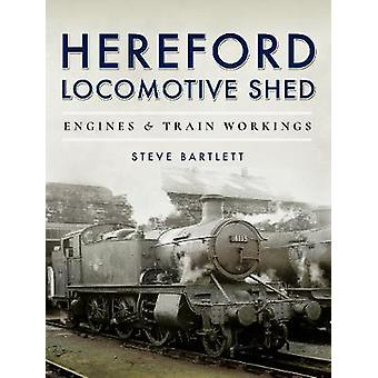 Hereford Locomotive Shed - Engines and Train Workings by Steve Bartlet