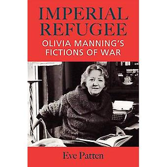 Imperial Refugee - Olivia Manning's Fictions of War by Eve Patten - 97
