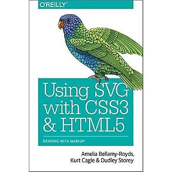 Using SVG with CSS3 and HTML5 by Amelia Bellamy-Royds - 9781491921975