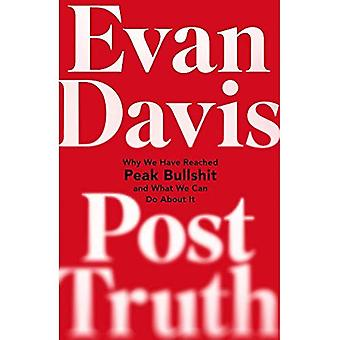 Post-Truth: Why We Have Reached Peak Bulls*it and What We Can Do About It