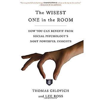 De wijste een in de kamer: hoe u kunt profiteren van de meest krachtige inzichten van de sociale psychologie