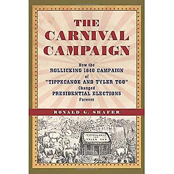 The Carnival Campaign: How the Rollicking 1840 Campaign of 'Tippecanoe and Tyler Too' Changed Presidential Elections...