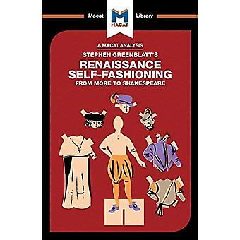 Stephen Greenblatt's Renaissance Self-Fashioning: From More to Shakespeare (The Macat Library)