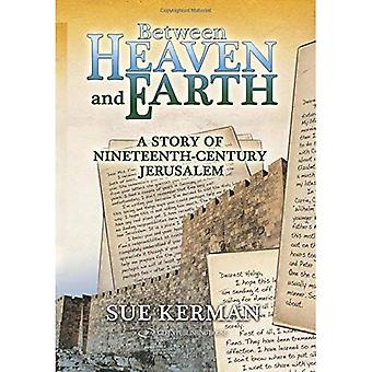 Between Heaven and Earth: A Story of Nineteenth-Century Jerusalem