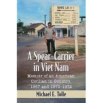 A Spear-Carrier in Viet Nam: Memoir of an American� Civilian in Country, 1967 and 1970-1972