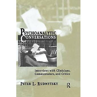 Psychoanalytic Conversations  Interviews with Clinicians Commentators and Critics by Rudnytsky & Peter L.