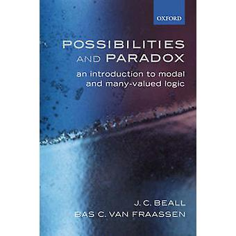 Possibilities and Paradox An Introduction to Modal and ManyValued Logic by Beall & J. C.